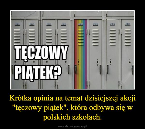 """Krótka opinia na temat dzisiejszej akcji """"tęczowy piątek"""", która odbywa się w polskich szkołach. –"""