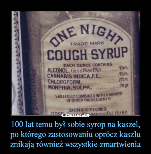 100 lat temu był sobie syrop na kaszel, po którego zastosowaniu oprócz kaszlu znikają również wszystkie zmartwienia –