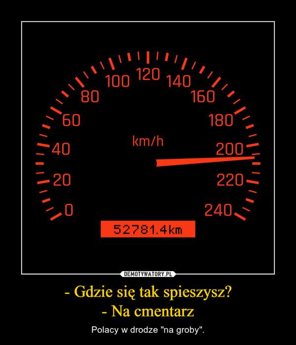 """- Gdzie się tak spieszysz?- Na cmentarz – Polacy w drodze """"na groby""""."""
