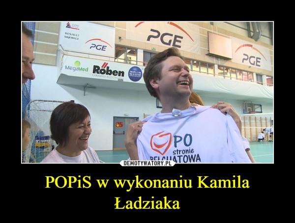 POPiS w wykonaniu Kamila Ładziaka –