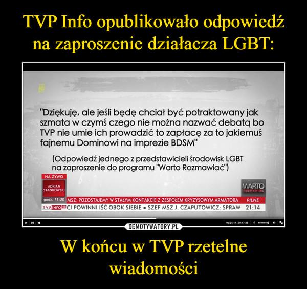 """W końcu w TVP rzetelne wiadomości –  """"Dziękuję, ale jeśli będę chciał być potraktowany jak szmata w czymś czego nie można nazwać debatą bo TVP nie urnie ich prowadzić to zapłacę za to jakiemuś fajnemu Dominowi na imprezie BDSM"""" (Odpowiedź jednego z przedstawicieli środowisk LGBT na zaproszenie do programu """"Warto Rozmawiać"""") NA ŻYWO ADRIAN STANKOWSKI"""