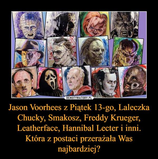 Jason Voorhees z Piątek 13-go, Laleczka Chucky, Smakosz, Freddy Krueger, Leatherface, Hannibal Lecter i inni. Która z postaci przerażała Was najbardziej? –