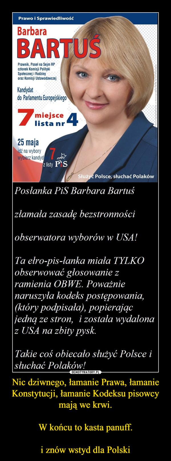 Nic dziwnego, łamanie Prawa, łamanie Konstytucji, łamanie Kodeksu pisowcy mają we krwi.W końcu to kasta panuff.i znów wstyd dla Polski –