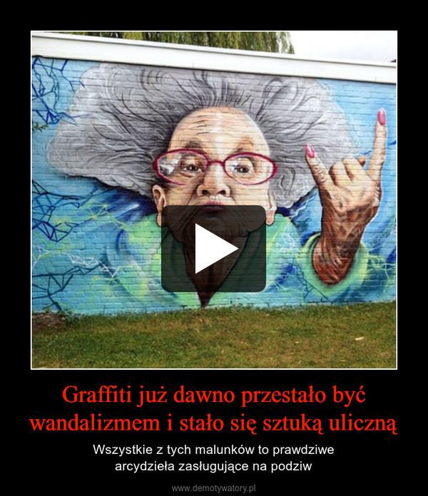 Graffiti już dawno przestało być wandalizmem i stało się sztuką uliczną – Wszystkie z tych malunków to prawdziwearcydzieła zasługujące na podziw
