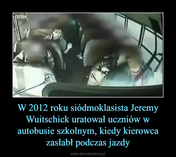 W 2012 roku siódmoklasista Jeremy Wuitschick uratował uczniów w autobusie szkolnym, kiedy kierowca zasłabł podczas jazdy –