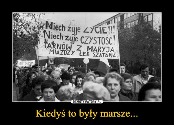Kiedyś to były marsze... –  Niech żyje życieniech żyje czystośćTarnów z Maryją miażdży łeb szatana