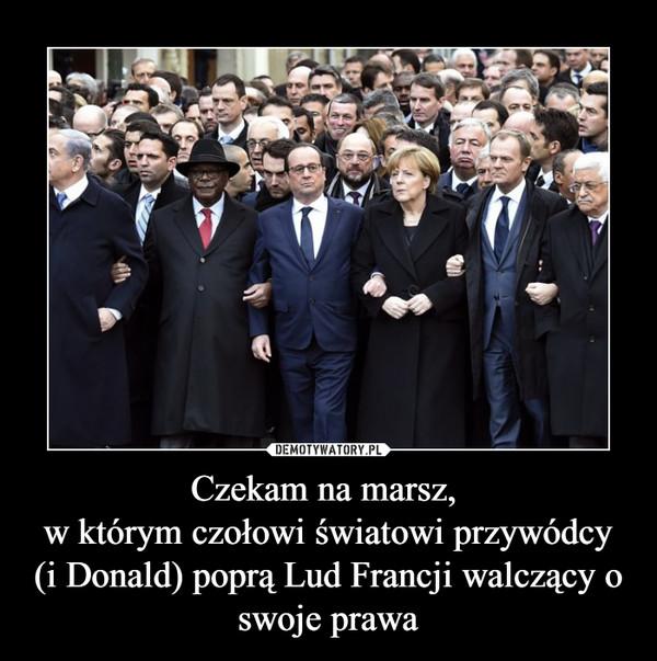 Czekam na marsz, w którym czołowi światowi przywódcy (i Donald) poprą Lud Francji walczący o swoje prawa –
