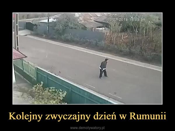 Kolejny zwyczajny dzień w Rumunii –