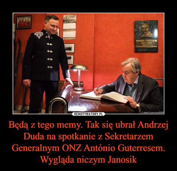 Będą z tego memy. Tak się ubrał Andrzej Duda na spotkanie z Sekretarzem Generalnym ONZ António Guterresem. Wygląda niczym Janosik –