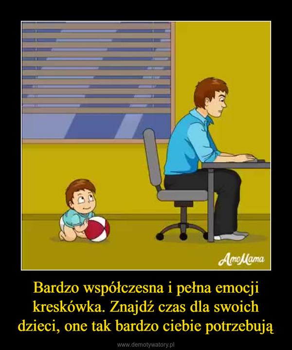 Bardzo współczesna i pełna emocji kreskówka. Znajdź czas dla swoich dzieci, one tak bardzo ciebie potrzebują –