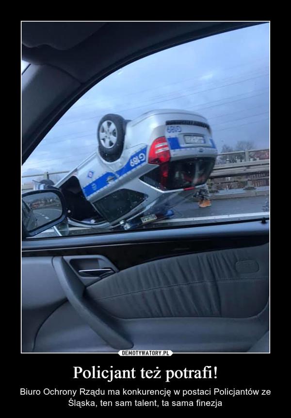 Policjant też potrafi! – Biuro Ochrony Rządu ma konkurencję w postaci Policjantów ze Śląska, ten sam talent, ta sama finezja