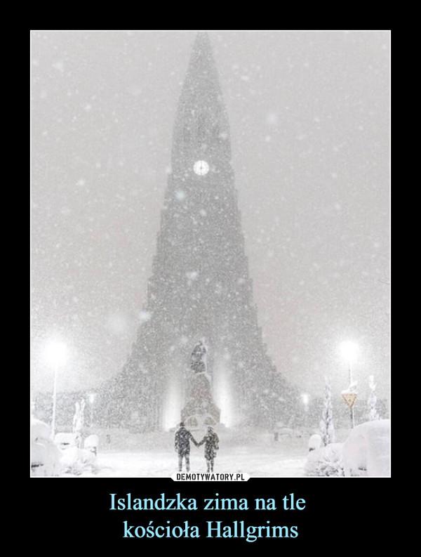 Islandzka zima na tle kościoła Hallgrims –