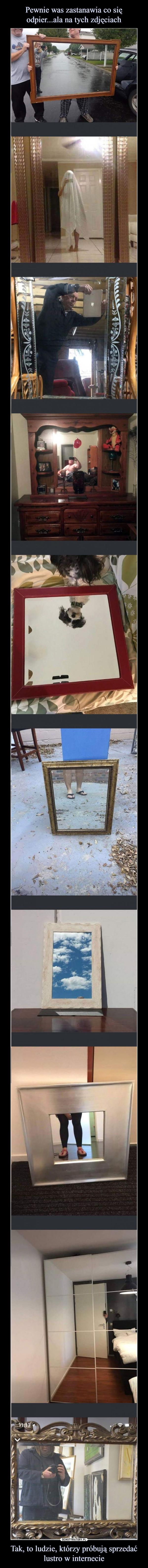 Tak, to ludzie, którzy próbują sprzedać lustro w internecie –