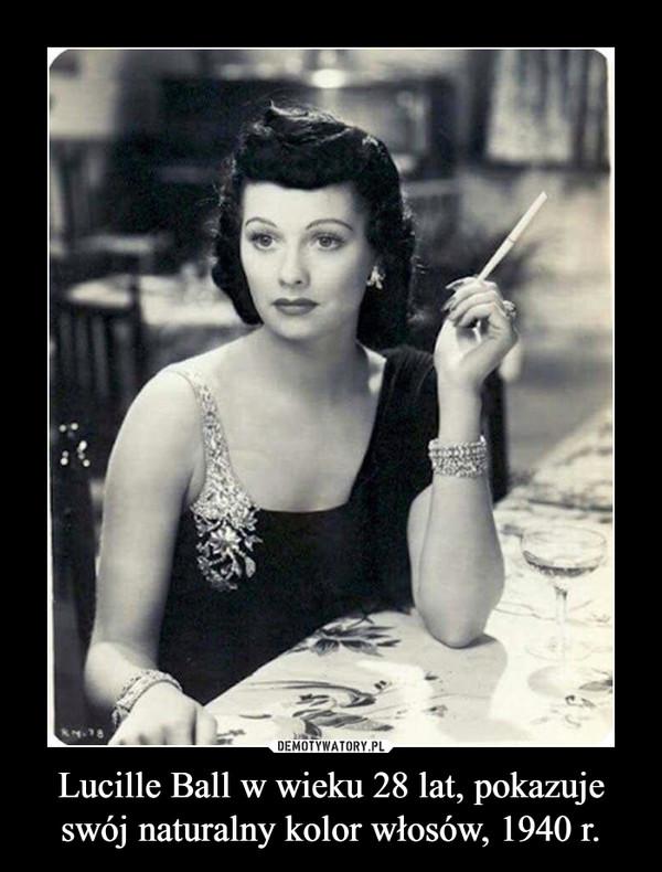 Lucille Ball w wieku 28 lat, pokazuje swój naturalny kolor włosów, 1940 r. –