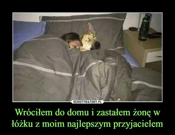Wróciłem do domu i zastałem żonę w łóżku z moim najlepszym przyjacielem –