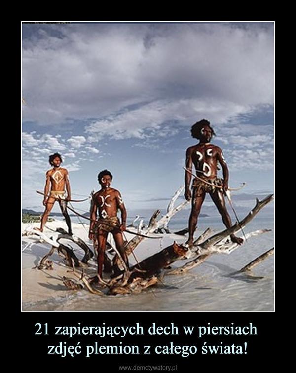 21 zapierających dech w piersiach zdjęć plemion z całego świata! –