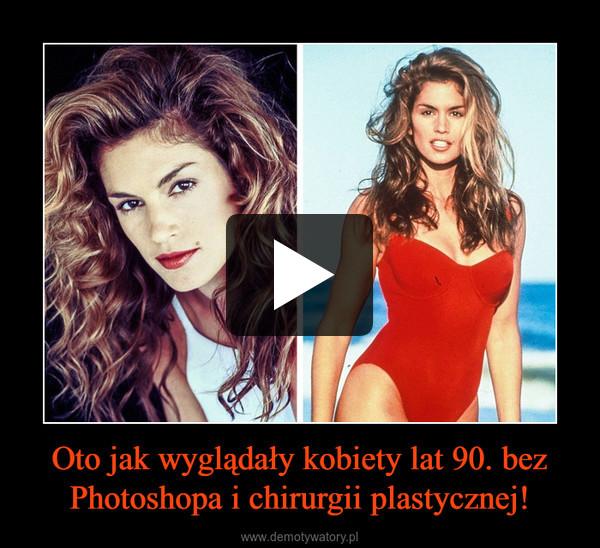 Oto jak wyglądały kobiety lat 90. bez Photoshopa i chirurgii plastycznej! –