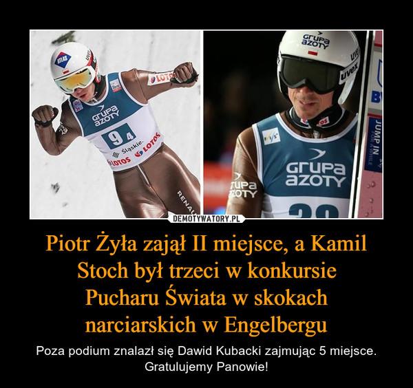 Piotr Żyła zajął II miejsce, a Kamil Stoch był trzeci w konkursiePucharu Świata w skokachnarciarskich w Engelbergu – Poza podium znalazł się Dawid Kubacki zajmując 5 miejsce. Gratulujemy Panowie!