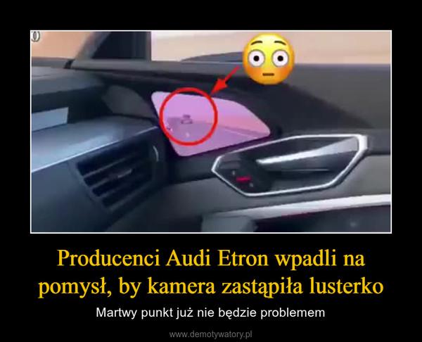 Producenci Audi Etron wpadli na pomysł, by kamera zastąpiła lusterko – Martwy punkt już nie będzie problemem
