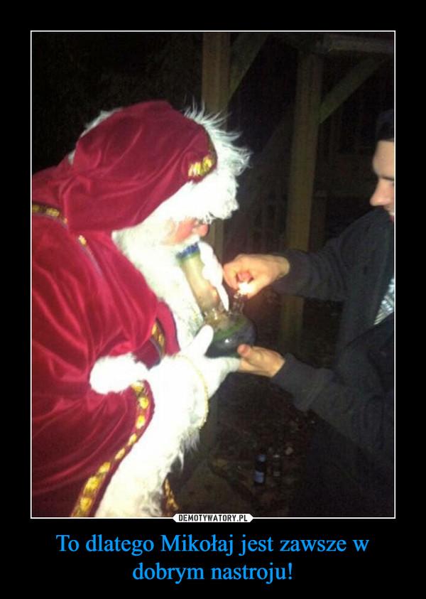 To dlatego Mikołaj jest zawsze w dobrym nastroju! –