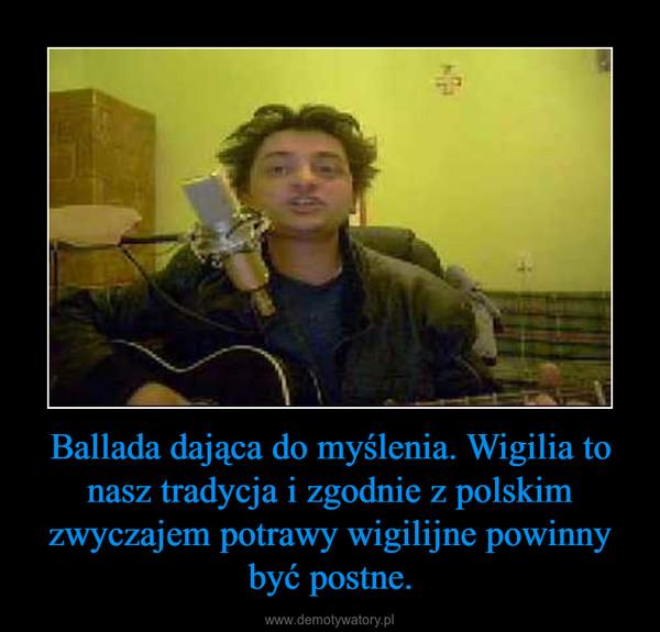 Ballada dająca do myślenia. Wigilia to nasz tradycja i zgodnie z polskim zwyczajem potrawy wigilijne powinny być postne. –