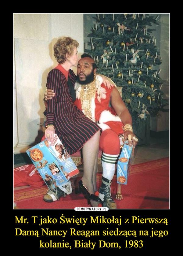 Mr. T jako Święty Mikołaj z Pierwszą Damą Nancy Reagan siedzącą na jego kolanie, Biały Dom, 1983 –