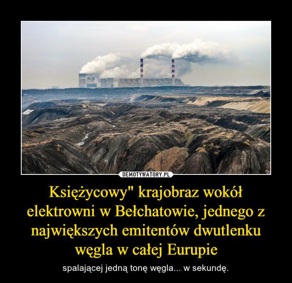 """Księżycowy"""" krajobraz wokół elektrowni w Bełchatowie, jednego z największych emitentów dwutlenku węgla w całej Eurupie – spalającej jedną tonę węgla... w sekundę."""