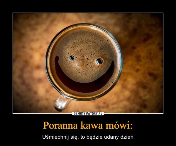 Poranna kawa mówi: – Uśmiechnij się, to będzie udany dzień