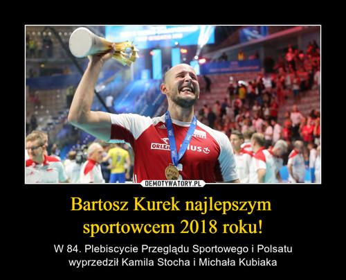 Bartosz Kurek najlepszym  sportowcem 2018 roku!