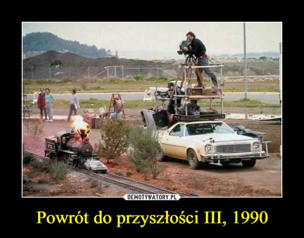 Powrót do przyszłości III, 1990 –