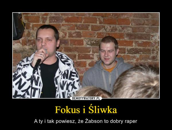 Fokus i Śliwka – A ty i tak powiesz, że Żabson to dobry raper