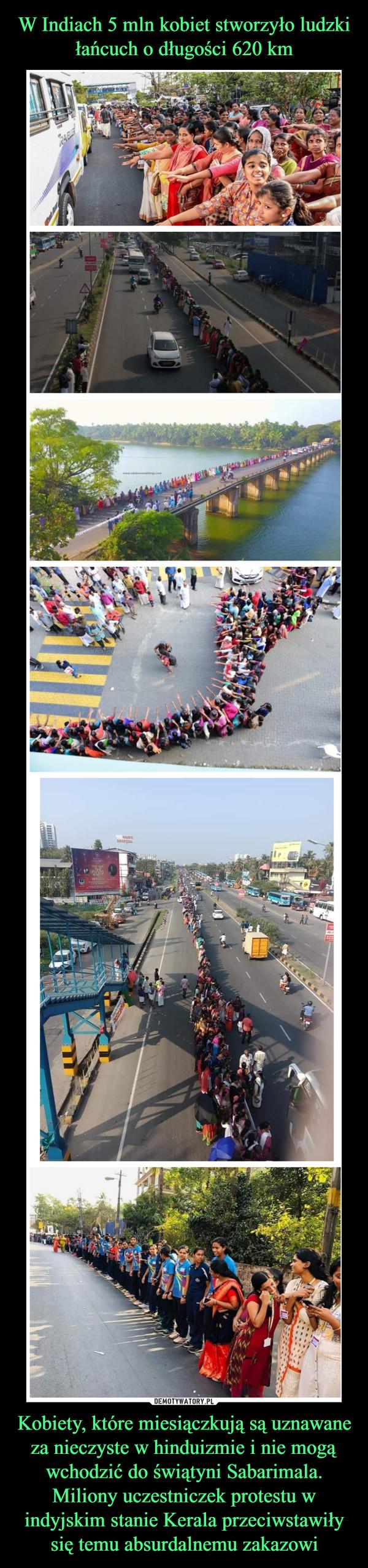 Kobiety, które miesiączkują są uznawane za nieczyste w hinduizmie i nie mogą wchodzić do świątyni Sabarimala. Miliony uczestniczek protestu w indyjskim stanie Kerala przeciwstawiły się temu absurdalnemu zakazowi –