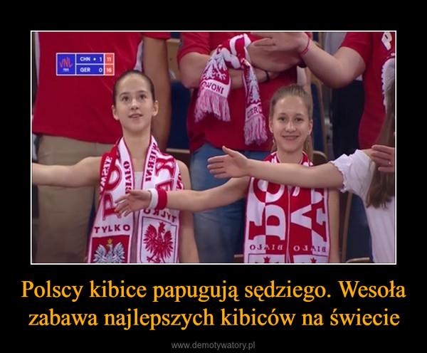 Polscy kibice papugują sędziego. Wesoła zabawa najlepszych kibiców na świecie –