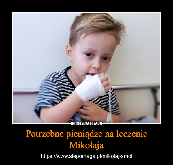 Potrzebne pieniądze na leczenie Mikołaja – https://www.siepomaga.pl/mikolaj-smol