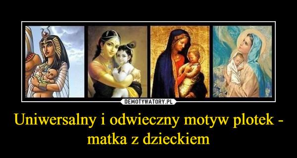 Uniwersalny i odwieczny motyw plotek - matka z dzieckiem –