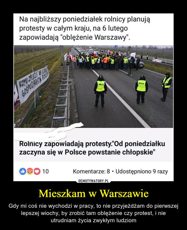 """Mieszkam w Warszawie – Gdy mi coś nie wychodzi w pracy, to nie przyjeżdżam do pierwszej lepszej wiochy, by zrobić tam oblężenie czy protest, i nie utrudniam życia zwykłym ludziom Na najbliższy poniedziałek rolnicy planują protesty w całym kraju, na 6 lutego zapowiadają """"oblężenie Warszawy"""". Rolhicy zapowiadają protesty.""""Od poniedziałku zaczyna się w Polsce powstanie chłopskie"""""""