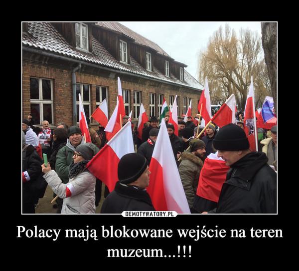 Polacy mają blokowane wejście na teren muzeum...!!! –