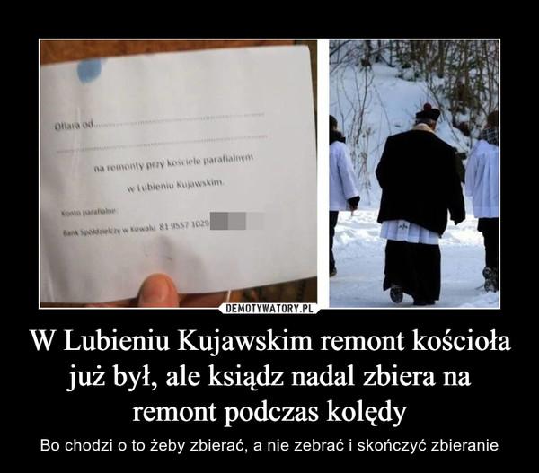 W Lubieniu Kujawskim remont kościoła już był, ale ksiądz nadal zbiera na remont podczas kolędy – Bo chodzi o to żeby zbierać, a nie zebrać i skończyć zbieranie