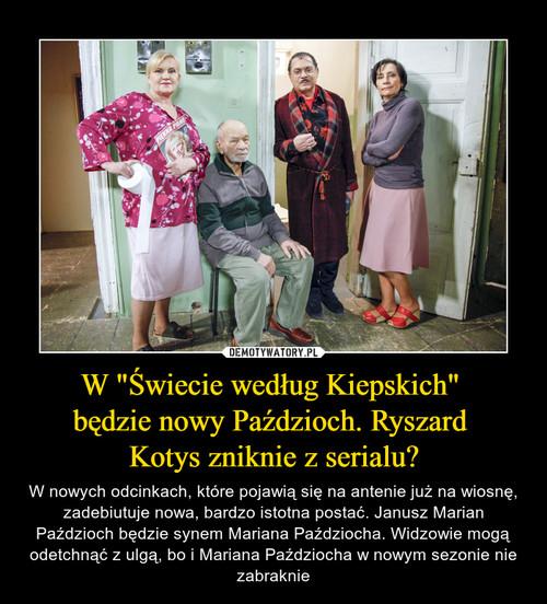 """W """"Świecie według Kiepskich""""  będzie nowy Paździoch. Ryszard  Kotys zniknie z serialu?"""