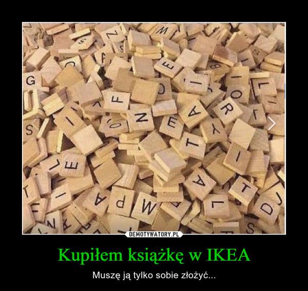 Kupiłem książkę w IKEA – Muszę ją tylko sobie złożyć...