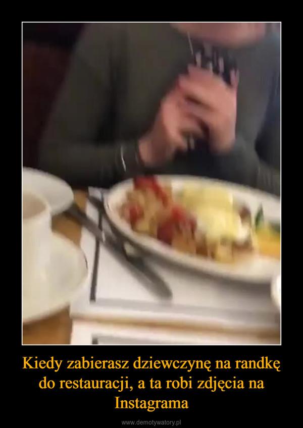 Kiedy zabierasz dziewczynę na randkę do restauracji, a ta robi zdjęcia na Instagrama –