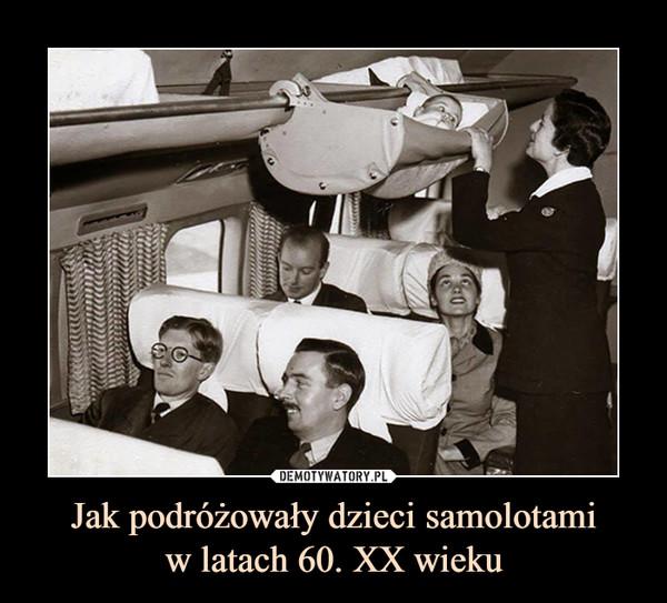 Jak podróżowały dzieci samolotamiw latach 60. XX wieku –