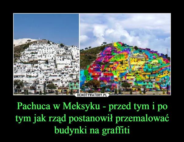 Pachuca w Meksyku - przed tym i po tym jak rząd postanowił przemalować budynki na graffiti –