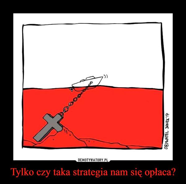 Tylko czy taka strategia nam się opłaca? –