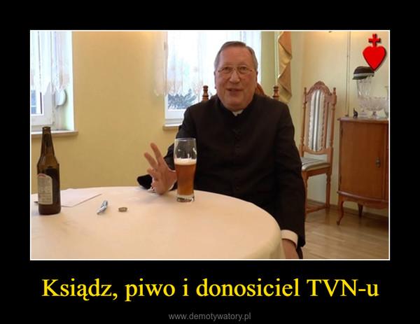 Ksiądz, piwo i donosiciel TVN-u –