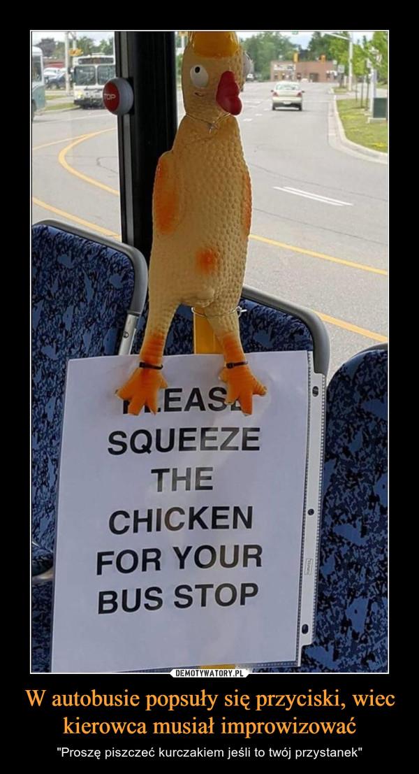 """W autobusie popsuły się przyciski, wiec kierowca musiał improwizować – """"Proszę piszczeć kurczakiem jeśli to twój przystanek"""""""