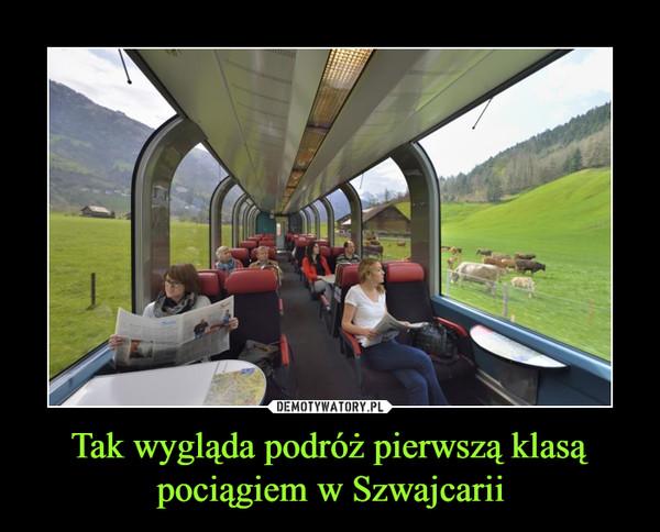 Tak wygląda podróż pierwszą klasą pociągiem w Szwajcarii –