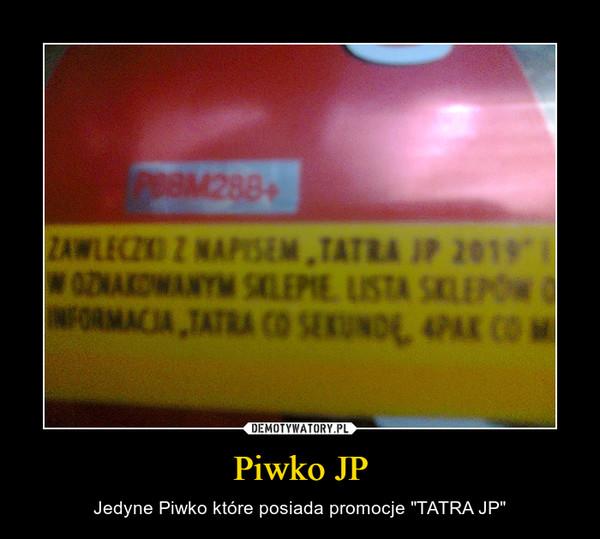 """Piwko JP – Jedyne Piwko które posiada promocje """"TATRA JP"""""""