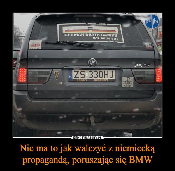 Nie ma to jak walczyć z niemiecką propagandą, poruszając się BMW –