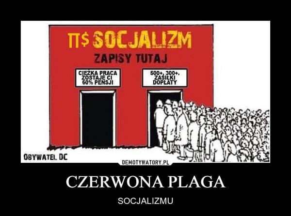 CZERWONA PLAGA – SOCJALIZMU